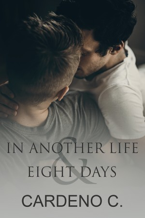 In Another Life & Eight Days by Cardeno C.