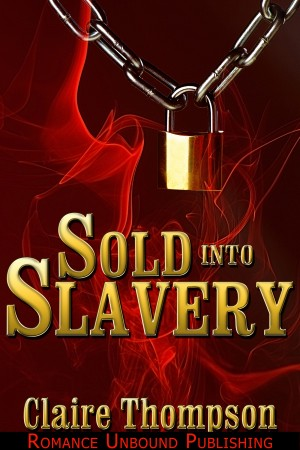 Sold into Slavery by Claire Thompson