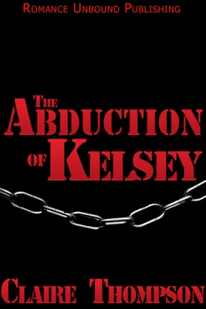 The Abduction of Kelsey by Claire Thompson